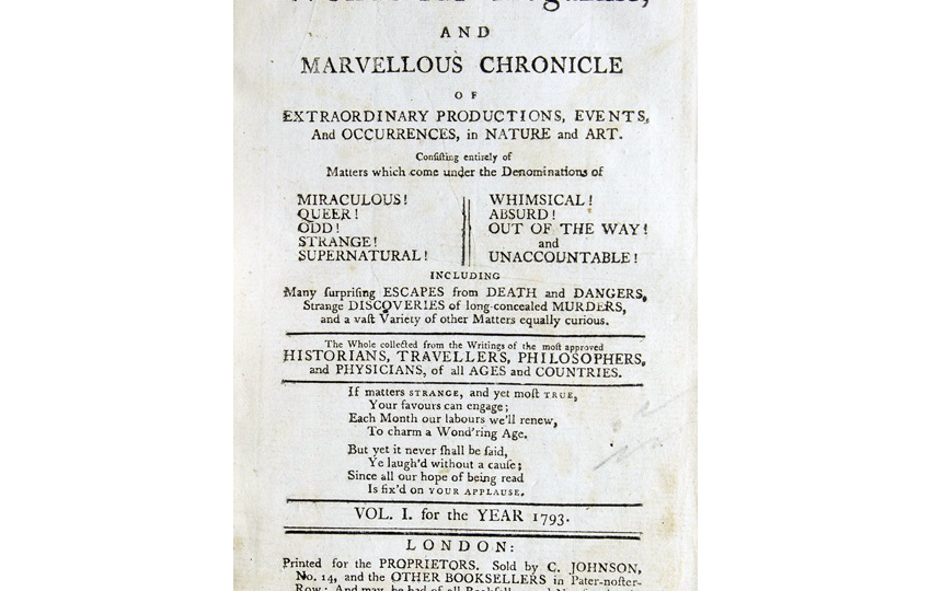 The Wonderful magazine or Marvellous chronicle : Consisting entirely of matters which come under the denomination of miraculous! queer! odd! ... and unaccountable!.